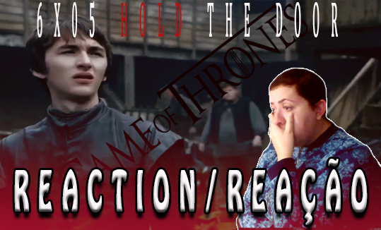 "GAME OF THRONES – 6×05 ""The Door"" REACTION/REAÇÃO"